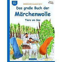 BROCKHAUSEN Bastelbuch Bd.11: Das große Buch der Märchenwolle: Tiere am See (Kleinste Entdecker)