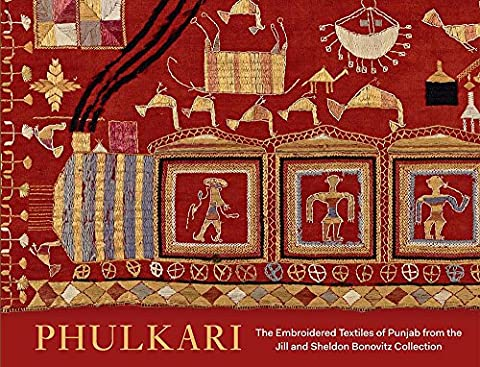 Phulkari: The Embroidered Textiles of the Punjab from the Jill and Sheldon Bonovitz Collection