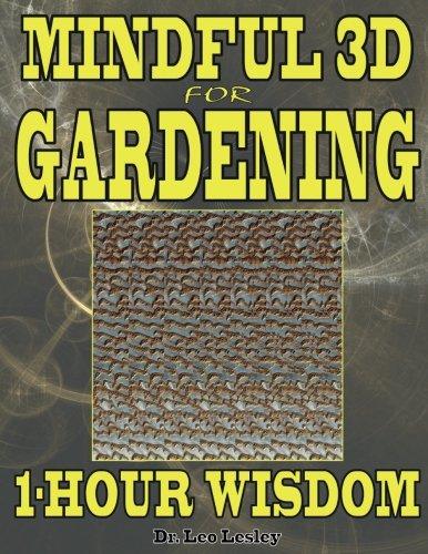 Mindful 3D for Gardening: 1-Hour Wisdom: Volume 1 por Dr. Leo Lesley
