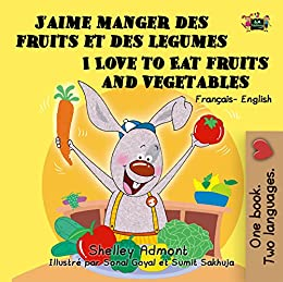 J'aime manger des fruits et des legumes I Love to Eat Fruits and Vegetables (French English Bilingual Collection)