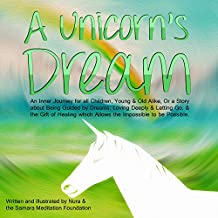 A Unicorn's Dream: An Inner Journey for All Interested in Being Guided by Dreams, Discovering the Gift of Healing, Loving Deeply & Letting Go. (English Edition)