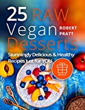 #10: 25 Raw Vegan Desserts. Stunningly Delicious and Healthy Recipes Just For YOU