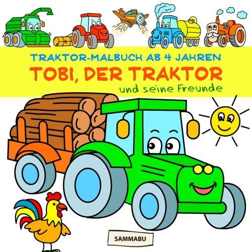 Traktor-Malbuch ab 4 Jahren: Tobi, der Traktor, und seine Freunde (Freunde Malbuch)