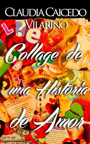 Collage de una Historia de Amor por Claudia Caicedo Vilariño