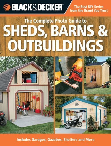 Black & Decker The Complete Photo Guide to Sheds, Barns & Outbuildings: Includes Garages, Gazebos, Shelters and More (Black & Decker Complete Photo Guide) by Editors of Creative Publishing (2010) Paperback - Shelter-garage