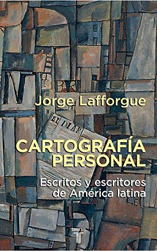 Cartografía personal: Escritos y escritores de América Latina por Jorge Lafforgue