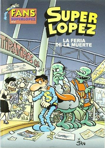 LA FERIA DE LA MUERTE (FANS SUPER LOPEZ) por Juan López Fernández