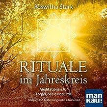 Rituale im Jahreskreis: Meditationen für Körper, Seele und Erde