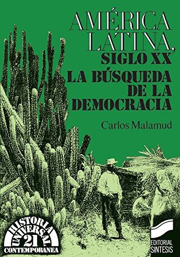 América Latina, siglo xx. La búsqueda de la democracia (Historia universal. Contemporánea) por Carlos Malamud Rikles