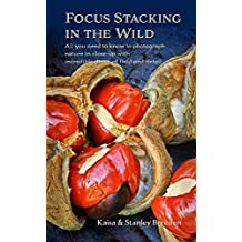 Focus Stacking in the Wild: All you need to know to photograph nature in close-up with incredible depth and detail (English Edition)