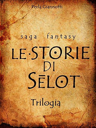 Le Storie di Selot: Trilogia