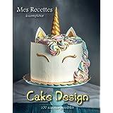 Mes Recettes Cake design: Livre de recettes à compléter   Spécial Cake Design   Pour Amateurs, Débutants Ou Professionnels De