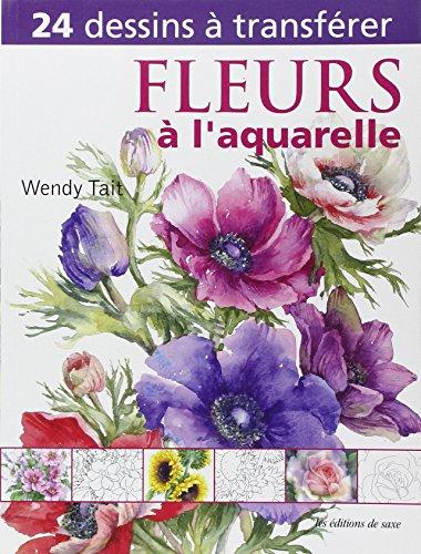 Fleurs à l'aquarelle. 24 dessins à transfér...