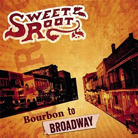 Bourbon to Broadway by Sweet Root (2008-02-05)