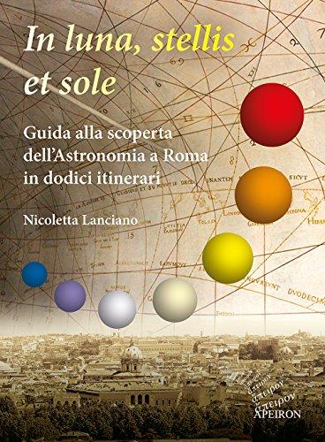 In sole, luna, et stellis. Guida alla scoperta dell'astronomia a Roma in dodici itinerari