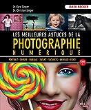 Les meilleures astuces de la photographie numérique : Tome 1