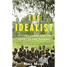 The Idealist: Jeffrey Sachs and the Quest to End Poverty by Nina Munk (7-Oct-2014) Paperback