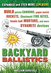 Backyard Ballistics: Build Potato Cannons, Paper Match Rockets, Cincinnati Fire Kites, Tennis Ball Mortars, and More Dynamite Devices by William Gurstelle (2012-09-01)