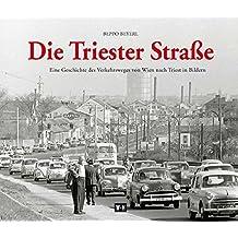 Die Triester Straße: Eine Geschichte des Verkehrsweges von Wien nach Triest in Bildern