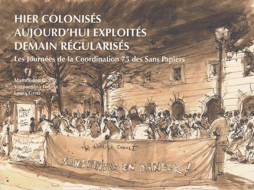 Hier colonisés, aujourd'hui exploités, demain régularisés : Les journées de la Coordination 75 des Sans Papiers par Mamoudou Diallo, Vazoumana Fofana, Laura Genz