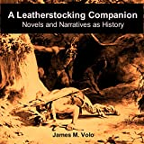 A Leatherstocking Companion, Novels and Narratives as History: Traditional American History Series, Volume 13