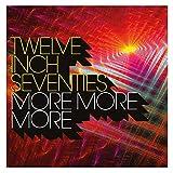 Twelve Inch Seventies: More More More