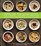 : Whole Grains for a New Generation: Light Dishes, Hearty Meals, Sweet Treats, and Sundry Snacks for the Everyday Cook by Liana Krissoff (2012-10-01)