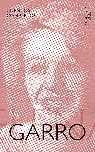 Cuentos Completos de Elena Garro / The Complete Stories of Elena Garro