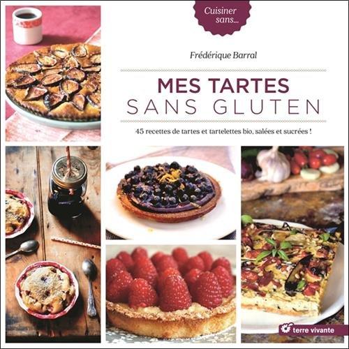 Mes tartes sans gluten : 45 recettes de tartes et tartelettes bio, salées et sucrées !