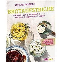 Brotaufstriche: Herzhaft, süß, mit Fleisch, mit Fisch, vegetarisch, vegan – mit vielen laktose- und glutenfreien Rezepten