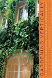 Gardening Vertically: 24 Ideas for Creating Your Own Green Walls by Vialard, Noemie, Blanc, Patrick [29 June 2012]
