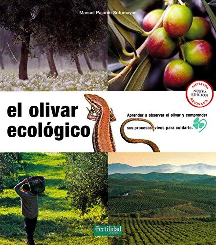 El olivar ecológico: Aprender a observar el olivar y comprender sus procesos vivos para cuidarlo (Guías para la Fertilidad de la Tierra) por Manuel Pajarón Sotomayor