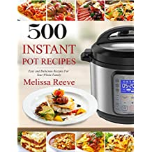 500 Instant Pot Recipes: Easy and Delicious Recipes For Your Whole Family (Electric Pressure Cooker Cookbook) (English Edition)