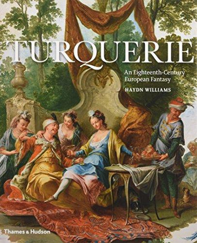 Turquerie: An Eighteenth-Century European Fantasy por Haydn Williams