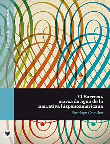 El Barroco, marca de agua de la narrativa hispanoamericana (Ediciones de Iberoamericana nº 62) por Santiago Cevallos