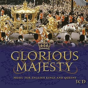 Glorious Majesty - Music for English Kings and Queens (Diamond Jubilee Edition)