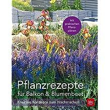 Pflanzrezepte für Balkon & Blumenbeet: Kreative Konzepte zum Nachmachen