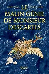 Le Malin Génie de Monsieur Descartes : (d'après les Méditations métaphysiques)