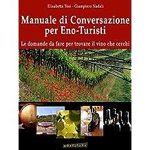 Manuale di conversazione per eno-turisti (Italian Edition)