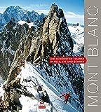 Mont Blanc: Die schönsten Touren in Fels, Eis und Schnee