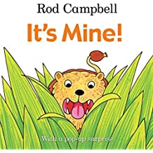 It's Mine! (Pop Up Book): Written by Rod Campbell, 2015 Edition, Publisher: Macmillan Children's Books [Board book]