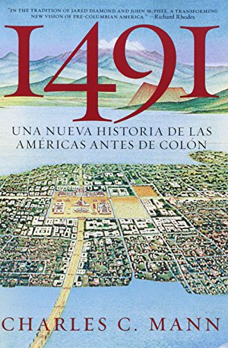 1491: Una Nueva Historia de La Americas Antes de Colon por Charles C Mann