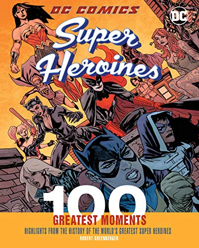 Dc Comics Super Heroines: 100 Greatest Moments; Highlights from the History of the World's Greatest Super Heroines (100 Greatest Moments of Dc Comics) - 100 Novel Bullets-graphic
