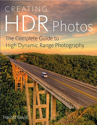 Creating HDR Photos: The Complete Guide to High Dynamic Range Photography High Dynamic Range Imaging