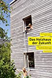 Das Holzhaus der Zukunft: Ökologisch bauen mit menschlichem Maß - Marc Lettau, Markus Mosimann