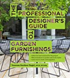 The Professional Designer's Guide to Garden Furnishings by Vanessa Gardner Nagel APLD (2013-07-16)