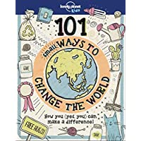 101 Small Ways to Change the World (Lonely Planet Kids)