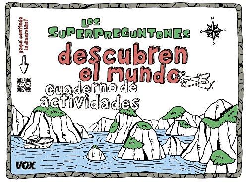 Los Superpreguntones descubren el mundo: Cuaderno de actividades (Vox - Infantil / Juvenil - Castellano - A Partir De 5/6 Años - Los Superpreguntones) por Larousse Editorial