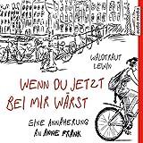 Wenn du jetzt bei mir wärst: Eine Annäherung an Anne Frank