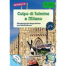"""PONS Hörbuch Italienisch  """"Colpo di fulmine a Milano """": 20 landestypische Hörgeschichten zum Italienischlernen. Mit MP3-CD (PONS Lektüre in Bildern)"""